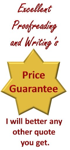 Excellent Proofreading and Writing's price match guarantee means that you get the best service at a cheap price.